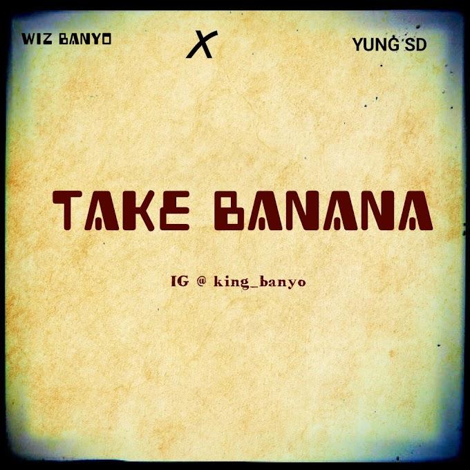 [Music] Wiz Banyo Ft. Yung SD - Take Banana