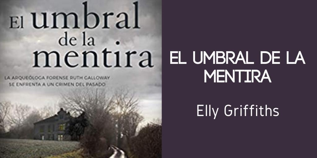 El umbral de la mentira Elly Griffiths