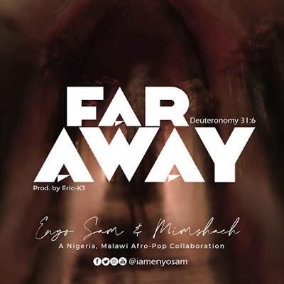 Enyo Sam & Mimshach - Far Away Lyrics & Audio