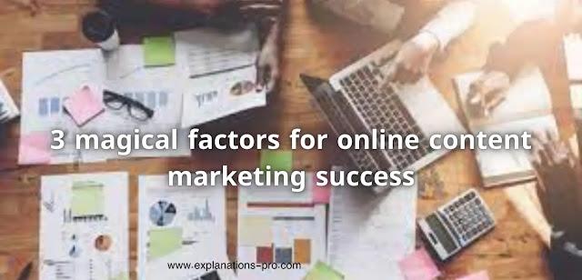 3 magical factors for online content marketing success