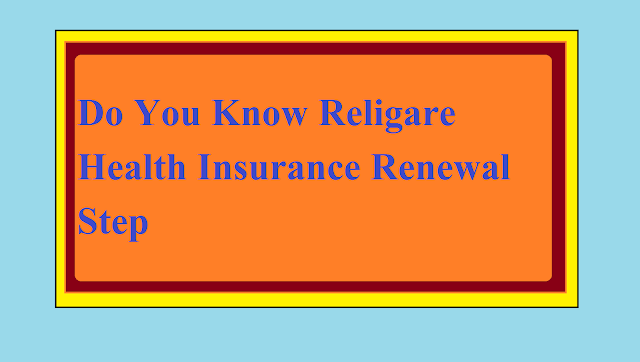 Do You Know Religare Health Insurance Renewal Step