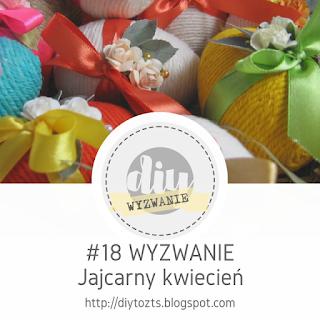 http://diytozts.blogspot.com/2017/04/18-wyzwanie-jajcarny-kwiecien.html#