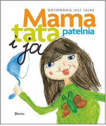 """""""Mama, tata, patelnia i ja. Gotowanie jest fajne"""", Agora 2011, 120 s., cena 25 zł."""