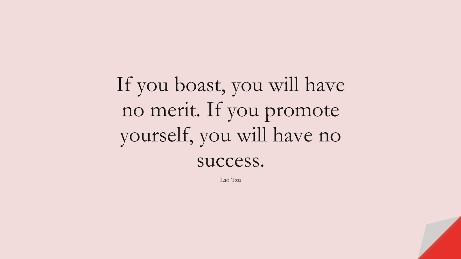 If you boast, you will have no merit. If you promote yourself, you will have no success. (Lao Tzu);  #SelfEsteemQuotes