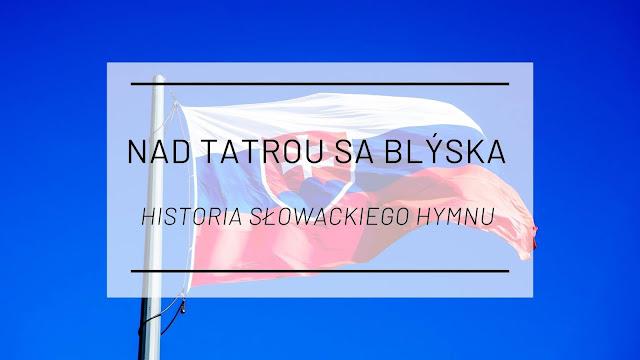 Nad Tatrou sa blýska - historia słowackiego hymnu