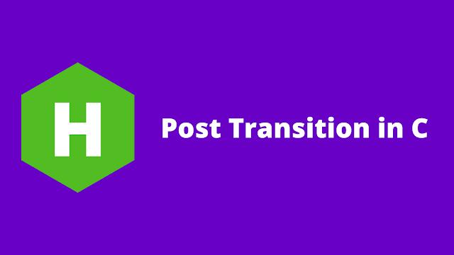 HackerRank Post Transition in c problem solution