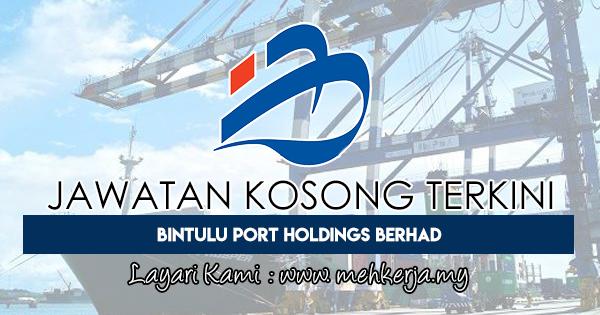 Jawatan Kosong Terkini 2018 di Bintulu Port Holdings Berhad