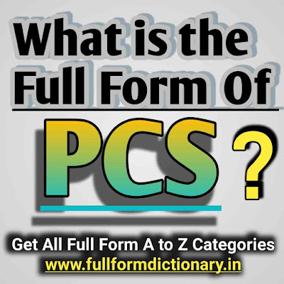 Full form of PCS in Computer, pcs full form,what is the full form of pcs, full form of pcs j, full form of pcs j in law, what is the full form of pcs exam, what is the full form of ias pcs