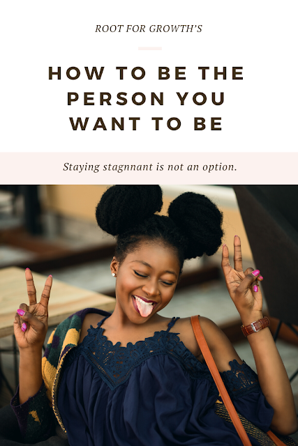How to be the person you want to be in life and how to become who you want to be