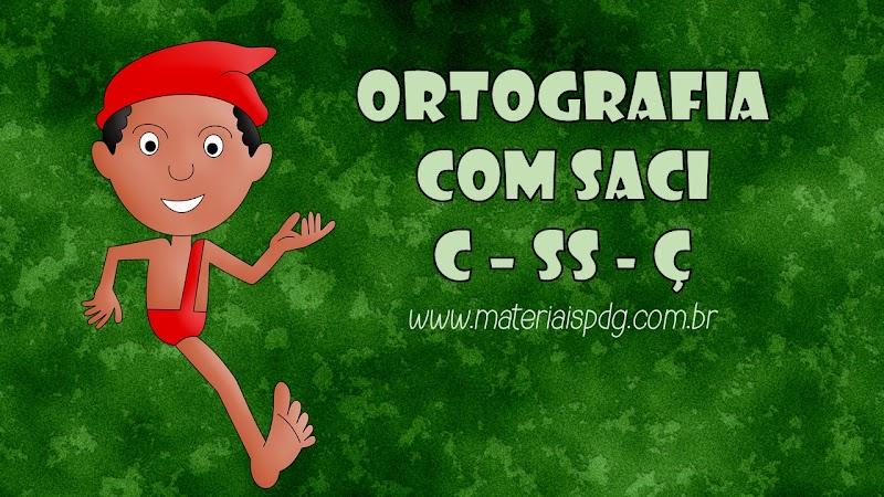 ORTOGRAFIA COM SACI - USO DE CE-CI, SS E Ç
