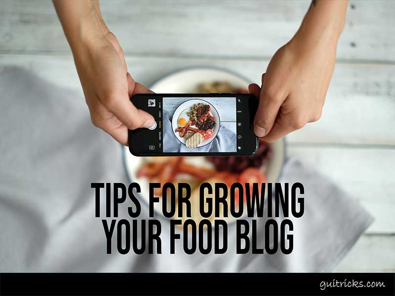 Tips For Growing Your Food Blog