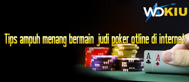 Tips ampuh menang bermain judi poker otline di internet