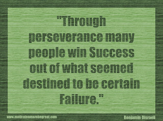 "Featured in our 34 Inspirational Quotes How To Fail Your Way To Success: ""Through perseverance many people win success out of what seemed destined to be certain failure."" - Benjamin Disraeli"