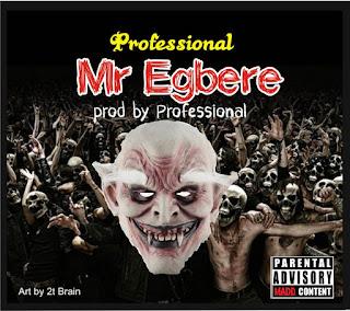Professional Mr Egbere_Hot banger - Surpassloaded com ng