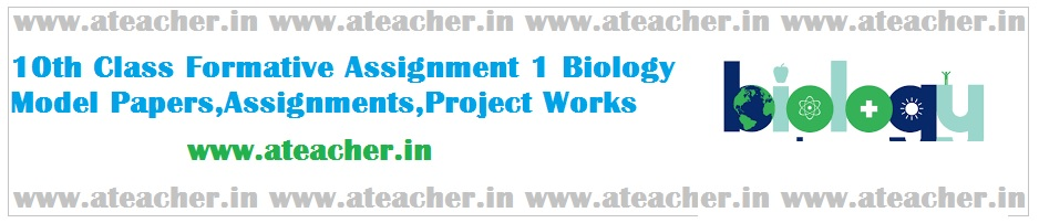 10th Class/SSC FA1/Formative 1/Formative Assignment 1 Biology Model Papers,Assignments,Project Works