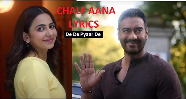 CHALE AANA Song Lyrics – De De Pyaar De   Armaan Malik