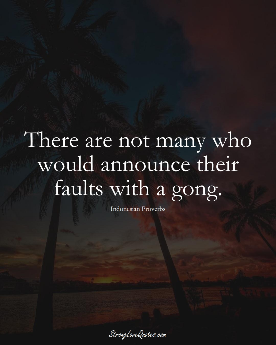 There are not many who would announce their faults with a gong. (Indonesian Sayings);  #AsianSayings