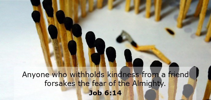 Anyone who withholds kindness from a friend forsakes the fear of the Almighty.