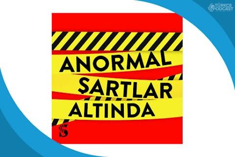 Anormal Şartlar Altında Podcast