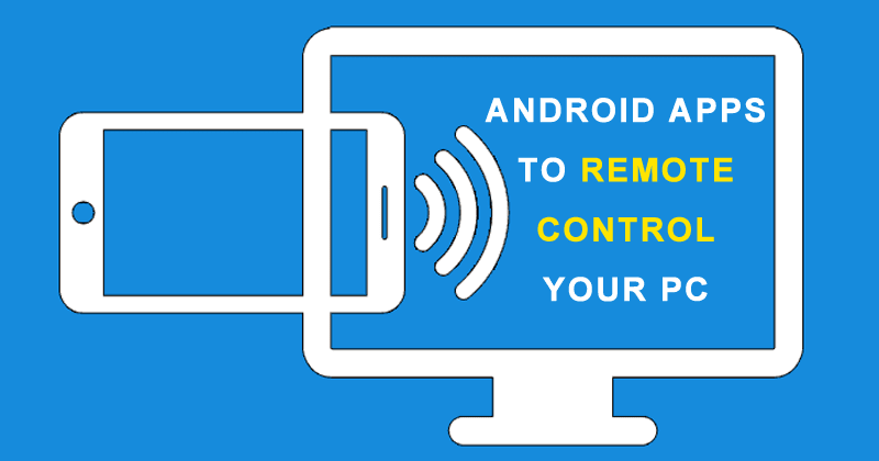 10 Best Free Android Apps to Remote Control Your PC from Android Phone