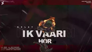 Checkout New song Ik Vaari hor lyrics penned and sung by DXLAY & Khushman Chouhan