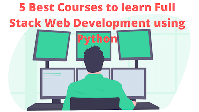Top 5 Courses to learn Full Stack Development with Python - Best of Lot