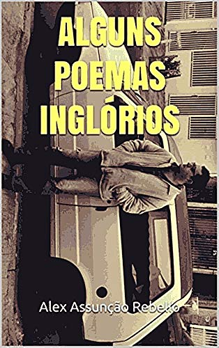 Alguns Poemas Inglórios - Alex Assunção Rebello