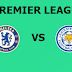 English Premier League: Chelsea Vs Leicester City Preview,Live Channel and Info