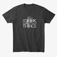 https://teespring.com/new-i-drink-and-i-say-things