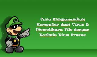 Cara Mengamankan Komputer dari Virus & Memelihara File dengan Toolwiz Time Freeze