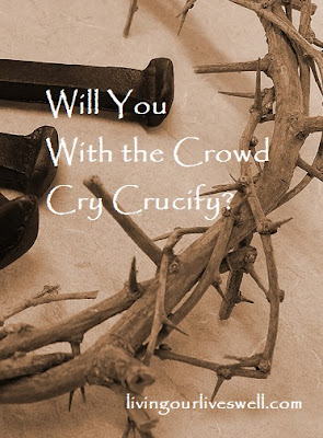 Will you cry crucify, or accept God's gift of grace?