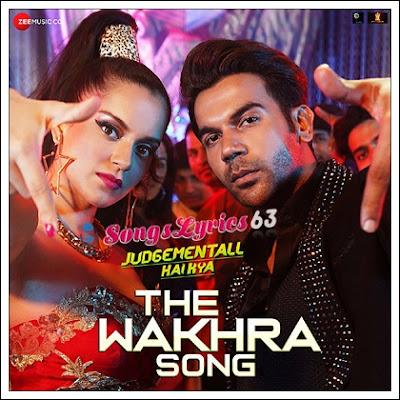 The Wakhra Song Lyrics Judgementall Hai Kya [2019]