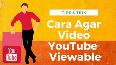 Cara Agar Video YouTube Anda Viewable
