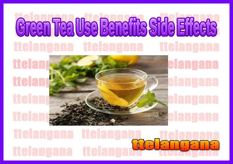 Green Tea Use Benefits Side Effects