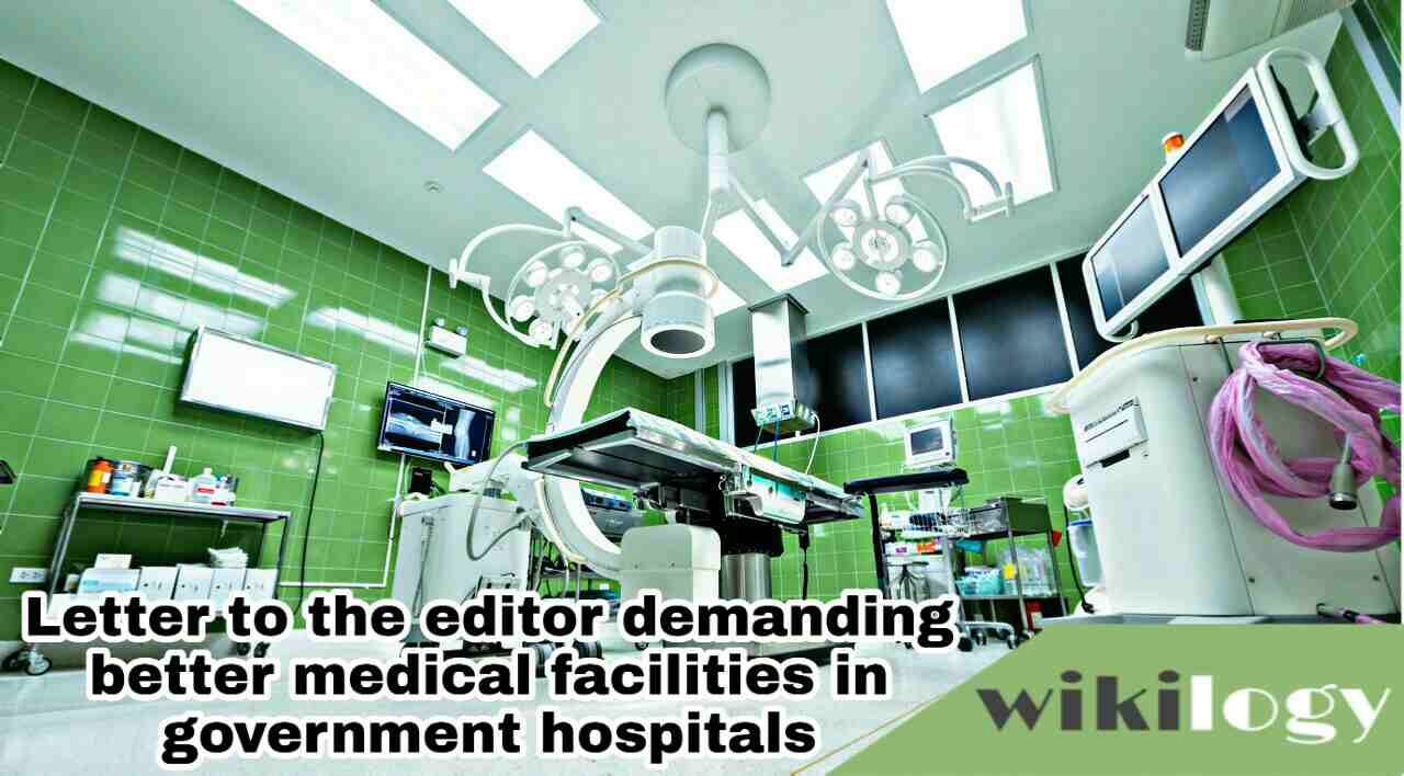 Letter to the editor demanding better medical facilities in government hospitals