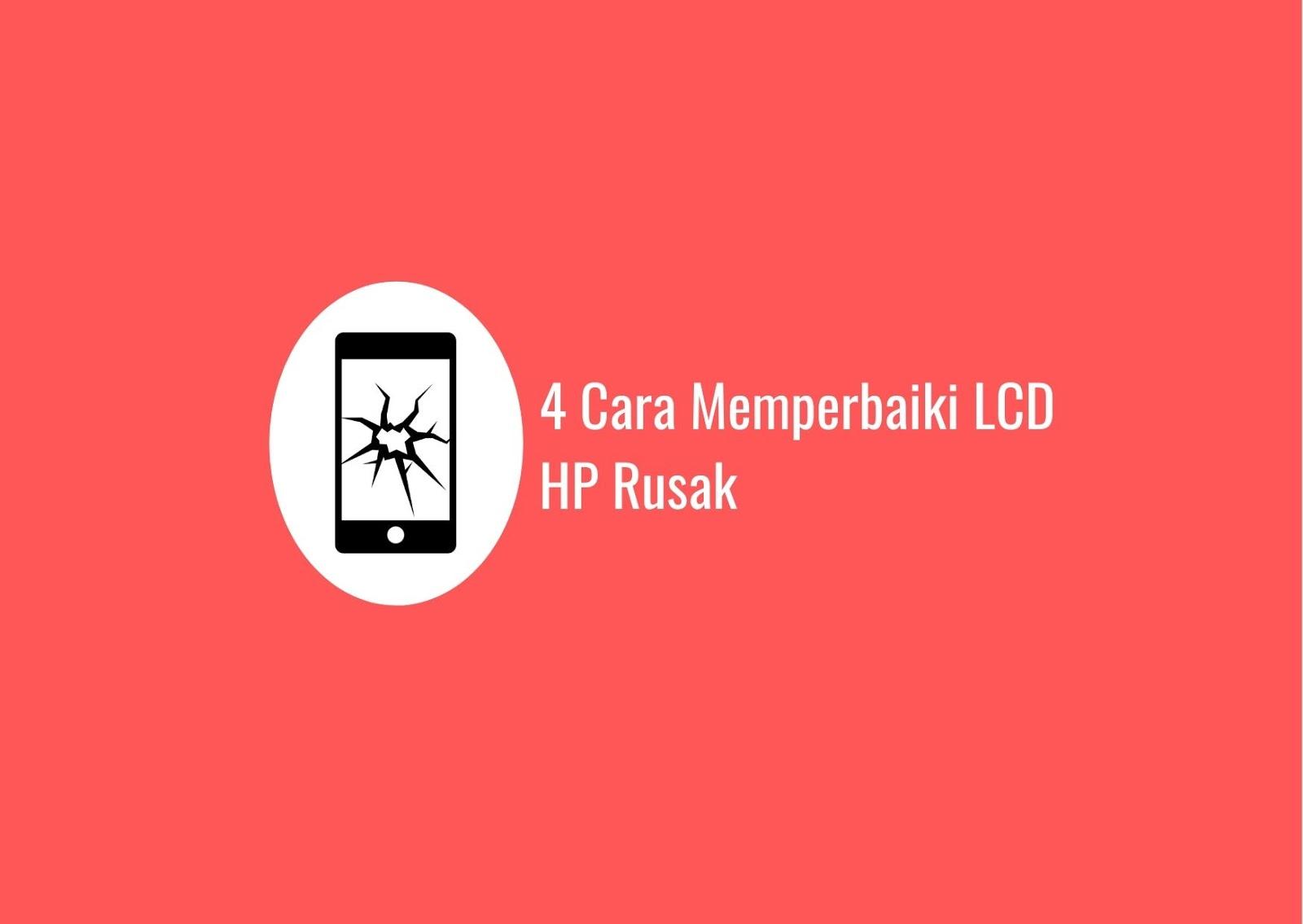 4 Cara Memperbaiki LCD HP Rusak