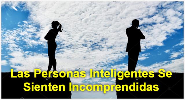 A Menudo Las Personas Inteligentes Se Sienten Incomprendidas