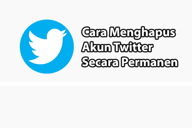 Cara Hapus Akun Twitter Permanen