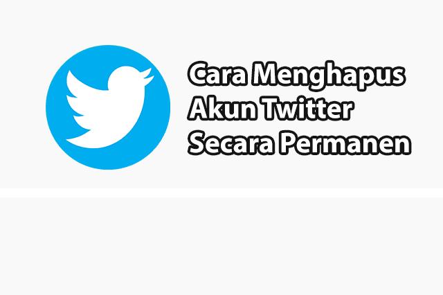 Cara Hapus Akun Twitter Secara Permanen