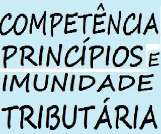 COMPETÊNCIA, PRINCÍPIOS E IMUNIDADE TRIBUTÁRIA