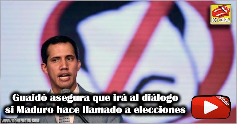 Guaidó asegura que irá al diálogo si Maduro hace llamado a elecciones