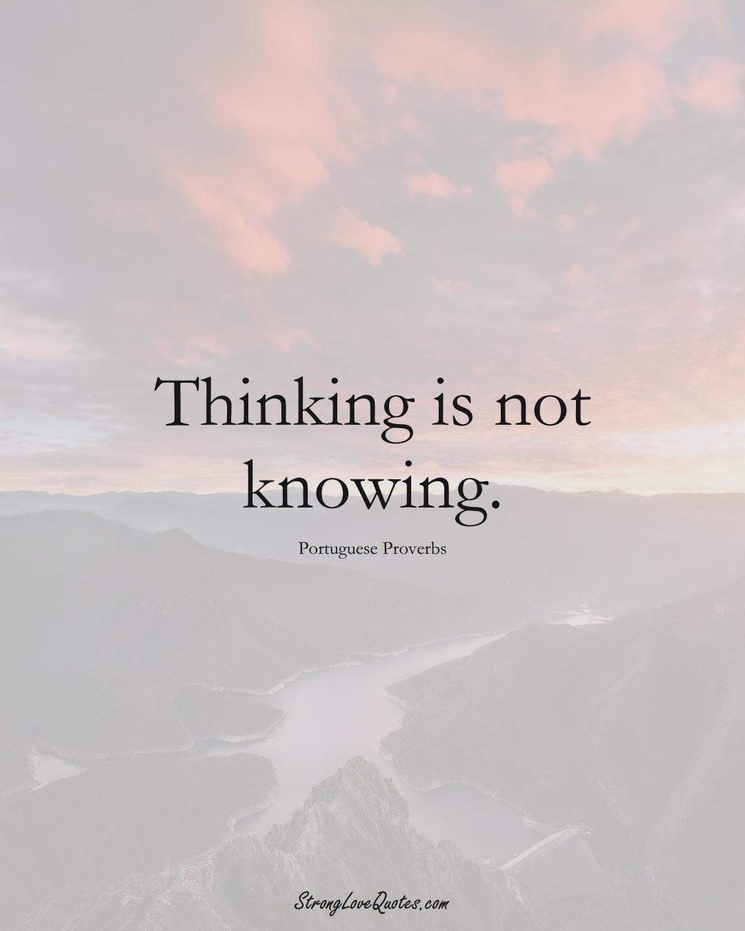 Thinking is not knowing. (Portuguese Sayings);  #EuropeanSayings