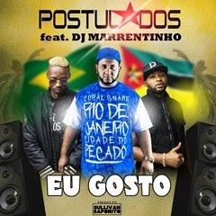Postulados - Eu Gosto (feat. DJ Marrentinho)