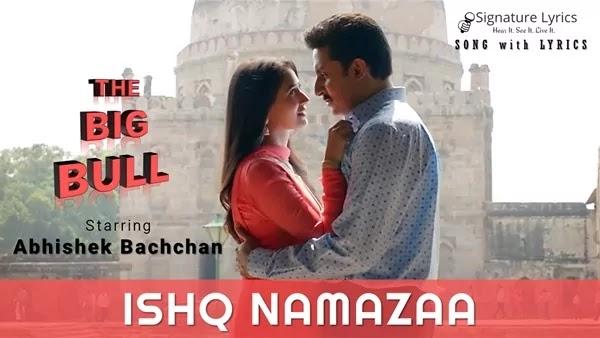 Ishq Namazaa Lyrics - Ankit Tiwari | THE BIG BULL - starring Abhishek Bachchan