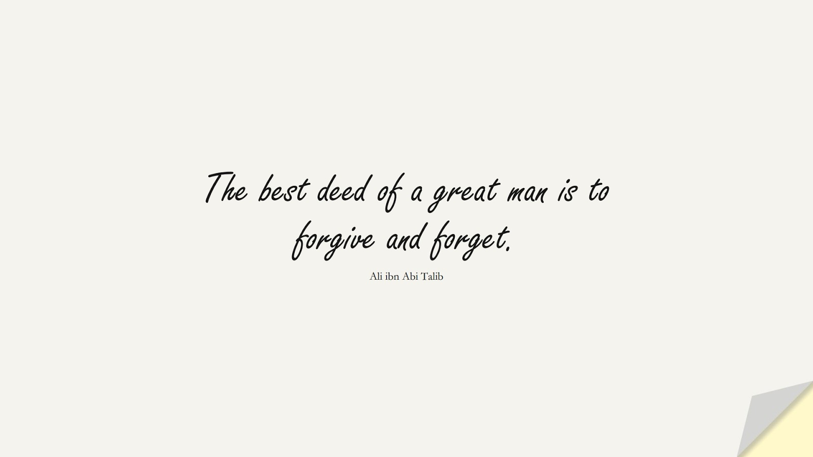 The best deed of a great man is to forgive and forget. (Ali ibn Abi Talib);  #AliQuotes