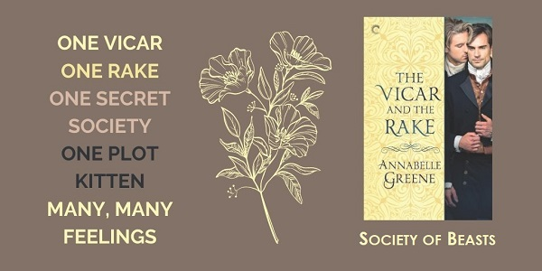 One Vicar. One Rake. One Secret Society. One Plot Kitten. Many, Many Feelings. The Vicar and the Rake by Annabelle Greene.