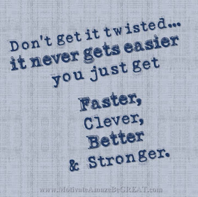 "Motivational Pictures Quotes, Facebook Page, MotivateAmazeBeGREAT, Inspirational Quotes, Motivation, Quotations, Inspiring Pictures, Success, Quotes About Life, Life Hack: ""Don't get it twisted...it never gets easier, you just get Faster, Clever, Better & Stronger."""