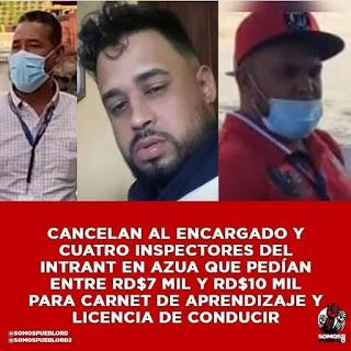 Cancelan al encargado y cuatro inspectores del Intrant en Azua que pedían entre RD$7 mil y RD$10 mil para carnet de aprendizaje y licencia de conducir
