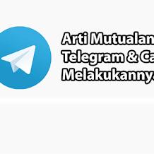 Arti Mutualan Telegram dan Cara Melakukannya