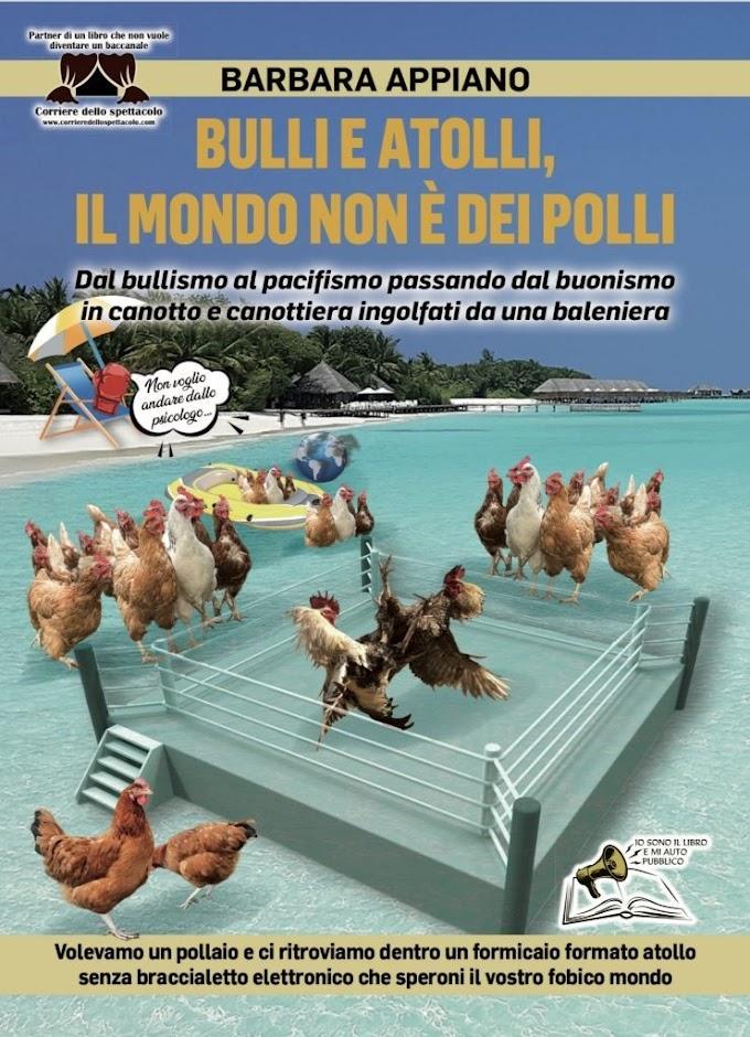 """La violenza fisica e verbale in """"Bulli e atolli, il mondo non è dei polli"""", il nuovo libro di Barbara Appiano"""